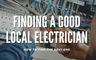 Finding a Good Local Electrician: How to Find the Best One